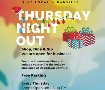 Live Locally Danville Thursday Night Out, Shop, Dine & Sip We are open for business! Feel the hometo