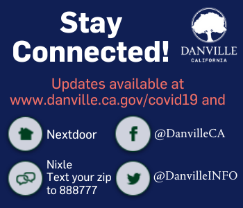 Stay Connected, Updates available at www.danville.ca.gov/covid19 and nextdoor, nixle - text zip to 8
